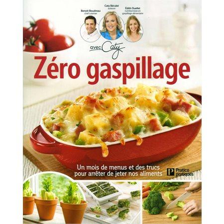 Zéro gaspillage : Un mois de menus et des trucs pour arrêter de jeter nos aliments