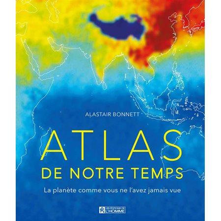 Atlas de notre temps : la planète comme vous ne l'avez jamais vue