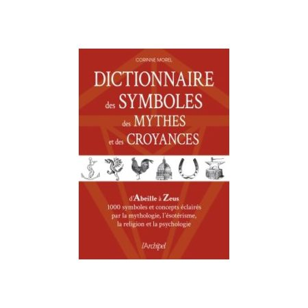 Dictionnaire des symboles, des mythes et des croyances: d'Abracadabra à Zeus...