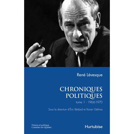 Chroniques politiques de René Lévesque T1