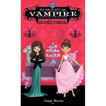 Bouchées d'amour, Tome 6, Ma soeur est une vampire