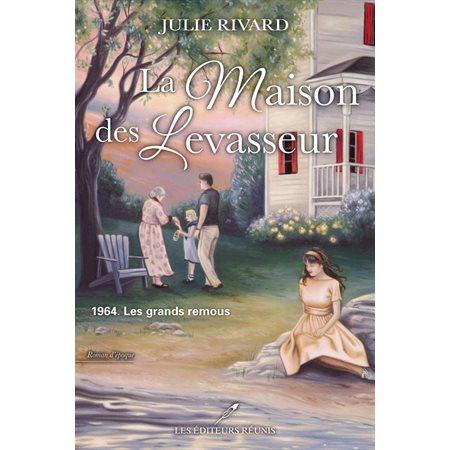 1964. Les grands remous, Tome 3, La maison des Levasseur