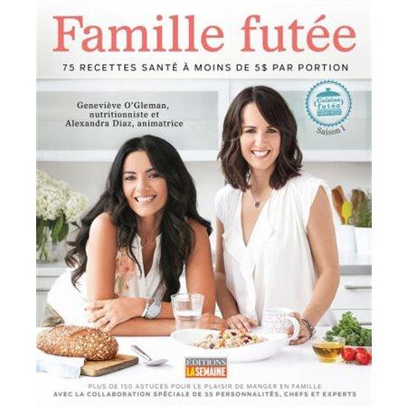 Famille futée : 75 recettes santé et 100 astuces pour déjouer la routine