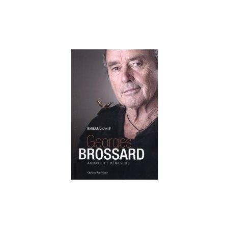 Georges Brossard; audace et démesure