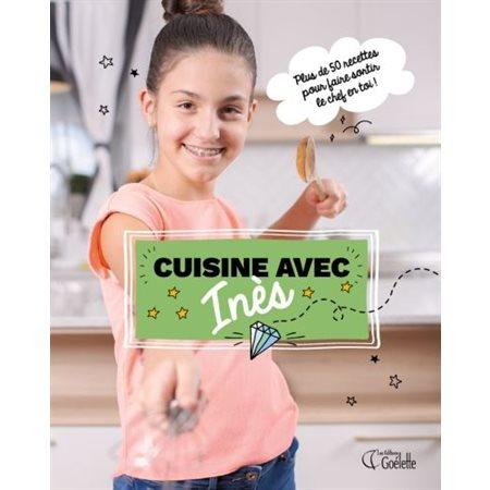 Cuisine avec Inès; plus de 50 recettes pour faire sortir le chef en toi!