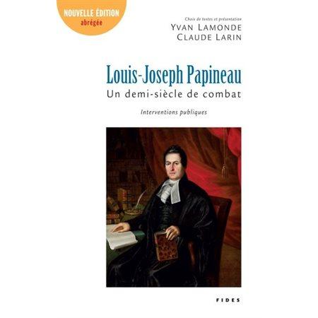 Louis-Joseph Papineau: un demi-siècle de combats  ( ed. abrégée)