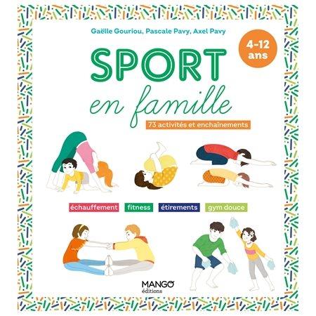 Sport en famille: 73 activités et enchaînements: 4-12 ans