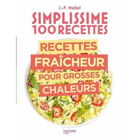 Recettes fraîcheur pour grosses chaleurs: Simplissime 100 recettes