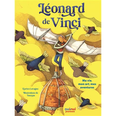 Léonard de Vinci: ma vie, mon art, mes aventures
