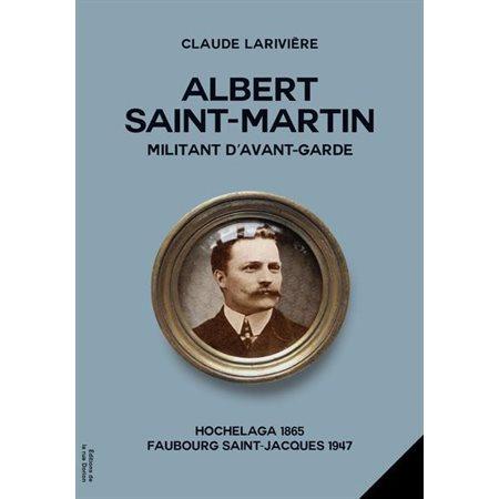 Albert Saint-Martin, militant d'avant-garde  (ed. réactualisée)