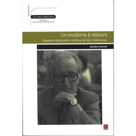 Un moderne à rebours : Biographie intellectuelle et ...